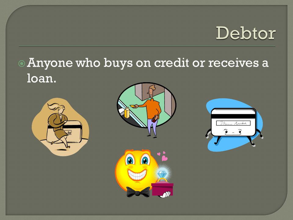The person or company that sells on credit or lends money.