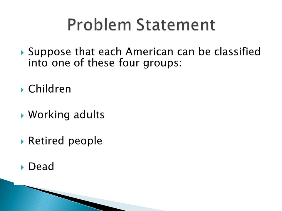 Suppose that each American can be classified into one of these four groups: Children Working adults Retired people Dead