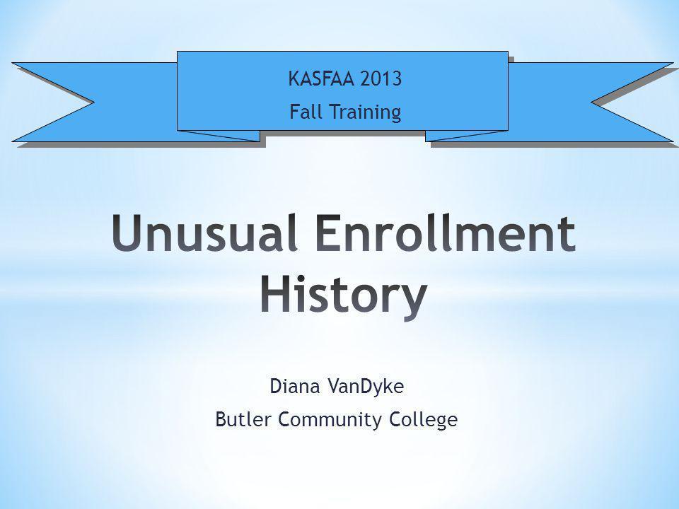 Unusual Enrollment History Dear Colleague Letter GEN 13-09 KASFAA 2013 Fall Training * Why.