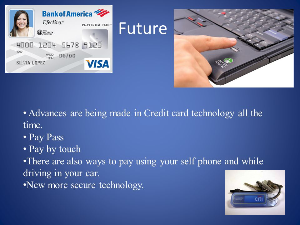 Future Advances are being made in Credit card technology all the time.