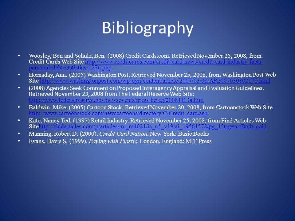 Bibliography Woosley, Ben and Schulz, Ben. (2008) Credit Cards.com.