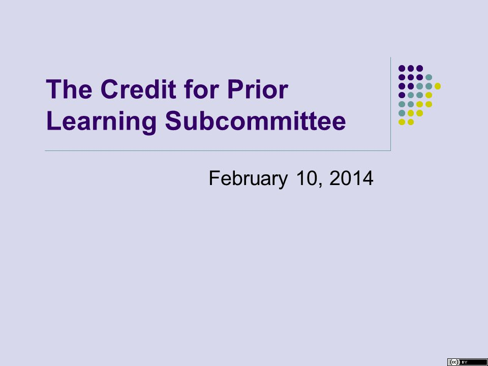 The Credit for Prior Learning Subcommittee February 10, 2014