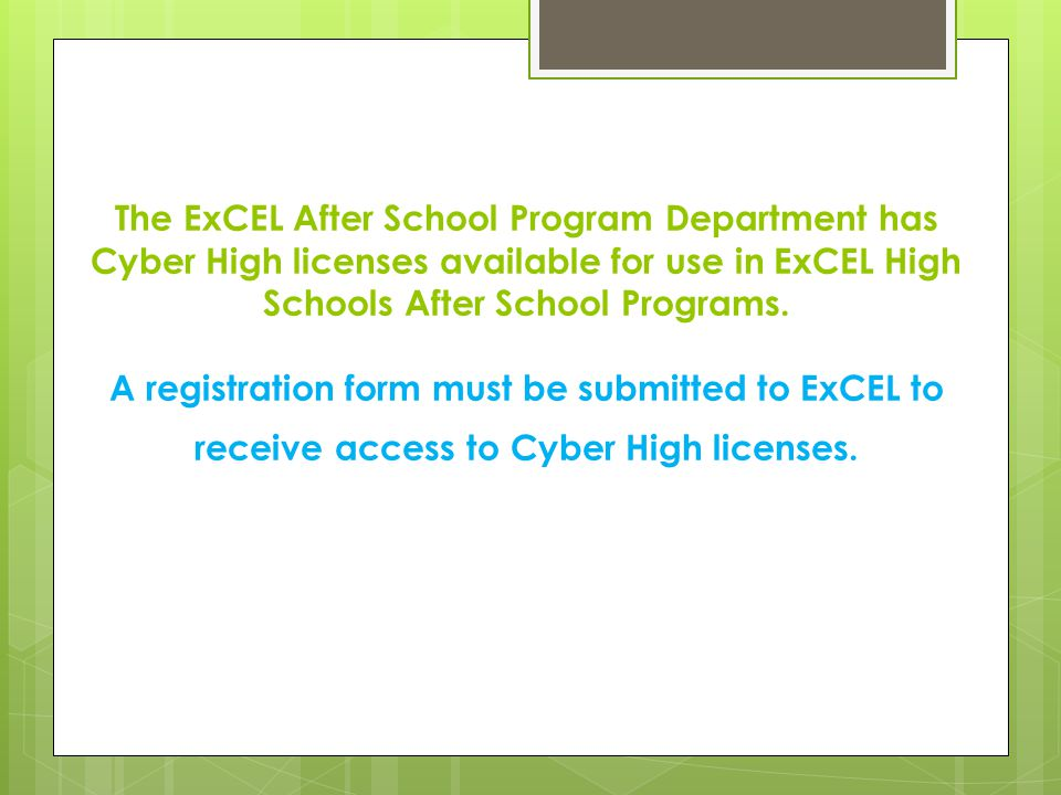 The ExCEL After School Program Department has Cyber High licenses available for use in ExCEL High Schools After School Programs. A registration form m