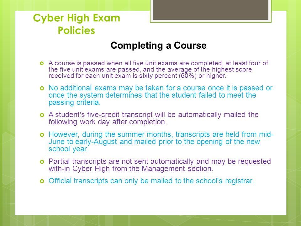 Cyber High Exam Policies Completing a Course A course is passed when all five unit exams are completed, at least four of the five unit exams are passe