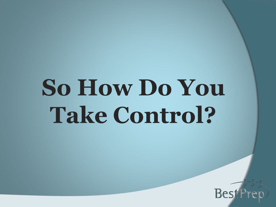 So How Do You Take Control