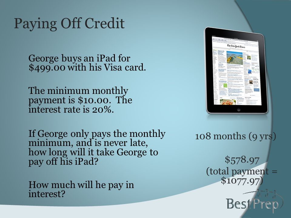 Paying Off Credit George buys an iPad for $499.00 with his Visa card.