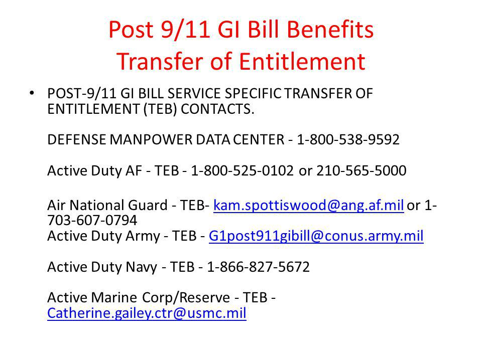 Post 9/11 GI Bill Benefits Transfer of Entitlement POST-9/11 GI BILL SERVICE SPECIFIC TRANSFER OF ENTITLEMENT (TEB) CONTACTS.