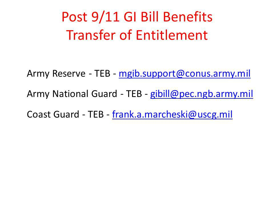 Post 9/11 GI Bill Benefits Transfer of Entitlement Army Reserve - TEB - mgib.support@conus.army.mil Army National Guard - TEB - gibill@pec.ngb.army.mi