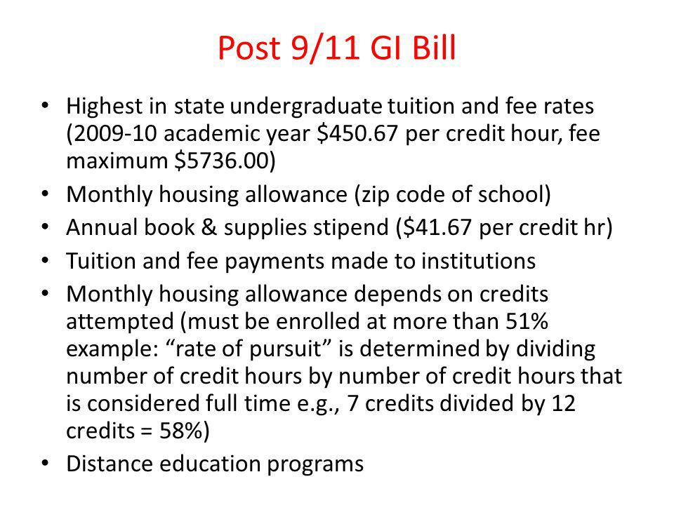 Post 9/11 GI Bill Revised 22-1999 and VA ONCE screen Report number of credits, tuition and fee charges VA will pay the tuition and fee charges at the billed rate (discuss flat tuition charges) VA will use the $450.67 rate if tuition exceeds in state maximum (out of state, graduate and privates).