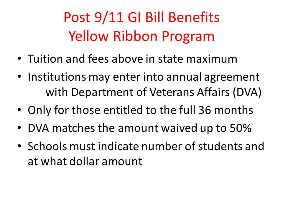 Chapter 33 Post 9/11 GI Bill Yellow Ribbon Program Example 1 Full time student: Big State University charges a flat tuition rate of $20,000 per semester.