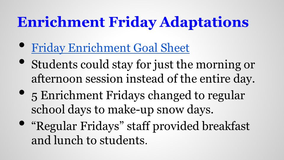 Enrichment Friday Adaptations Friday Enrichment Goal Sheet Students could stay for just the morning or afternoon session instead of the entire day.