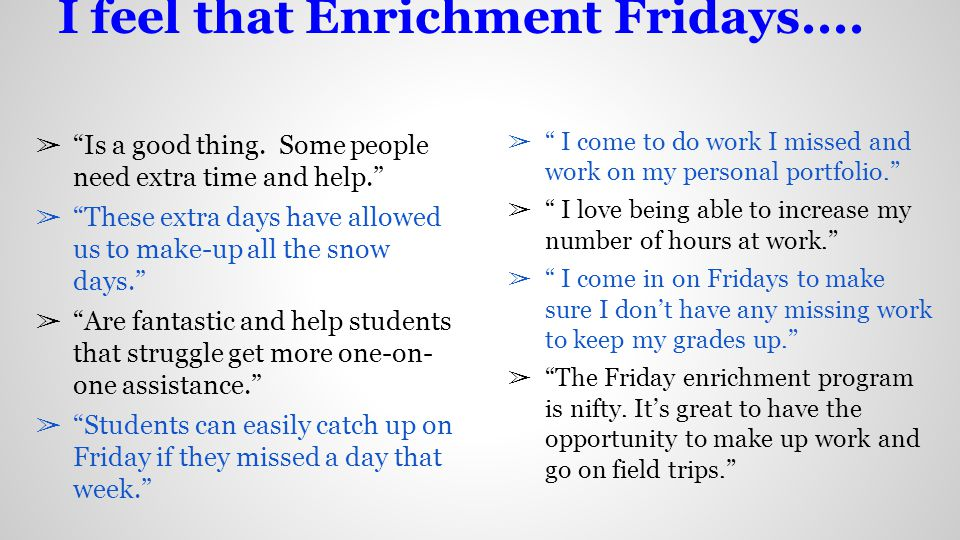 I feel that Enrichment Fridays.... Is a good thing.