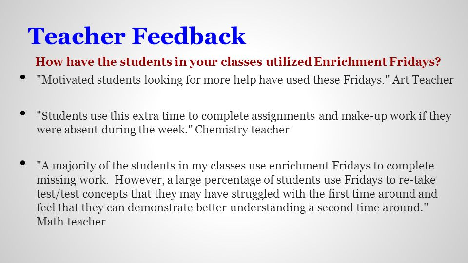 Teacher Feedback How have the students in your classes utilized Enrichment Fridays.