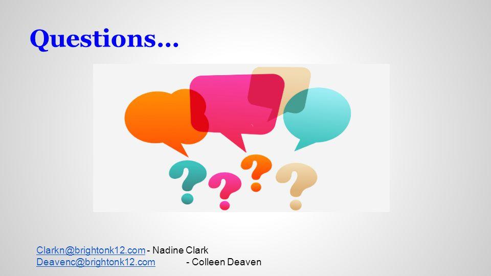 Questions… Clarkn@brightonk12.comClarkn@brightonk12.com - Nadine Clark Deavenc@brightonk12.comDeavenc@brightonk12.com - Colleen Deaven