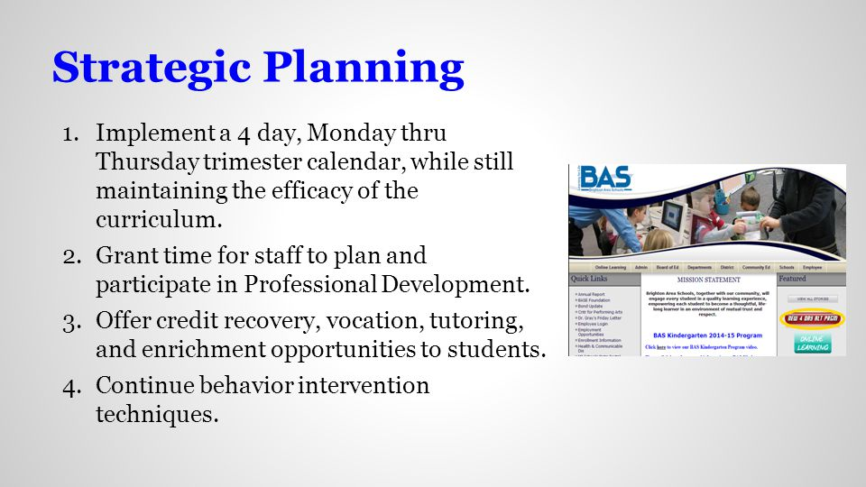 Strategic Planning 1.Implement a 4 day, Monday thru Thursday trimester calendar, while still maintaining the efficacy of the curriculum.
