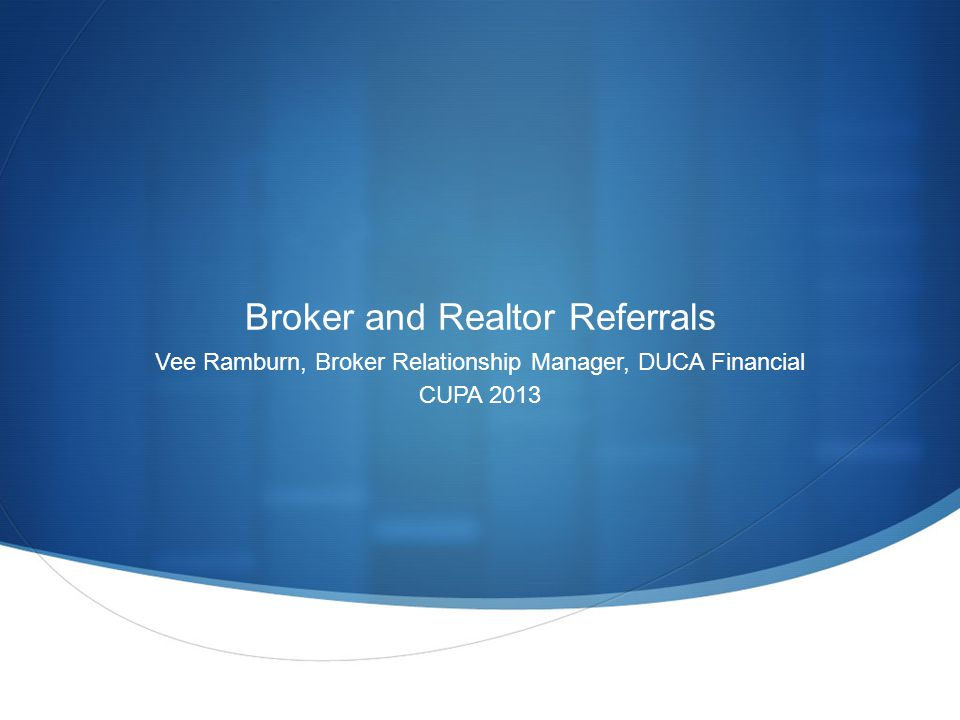 Broker and Realtor Referrals Vee Ramburn, Broker Relationship Manager, DUCA Financial CUPA 2013