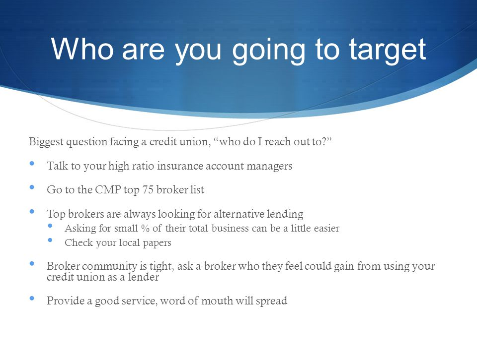 Who are you going to target Biggest question facing a credit union, who do I reach out to.