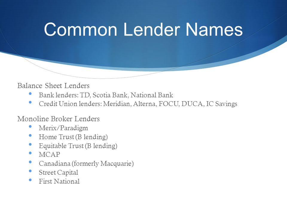 Trends in Broker Community Similar to credit union system we are seeing mergers in the broker industry Broker houses believe in economies of scale…the larger they become, the more efficient they will be, gives the broker strong bargaining position with national lenders (white label product) Some recent mergers: Dominion Lending Centre and Mortgage Centre Invis and Mortgage Intelligence