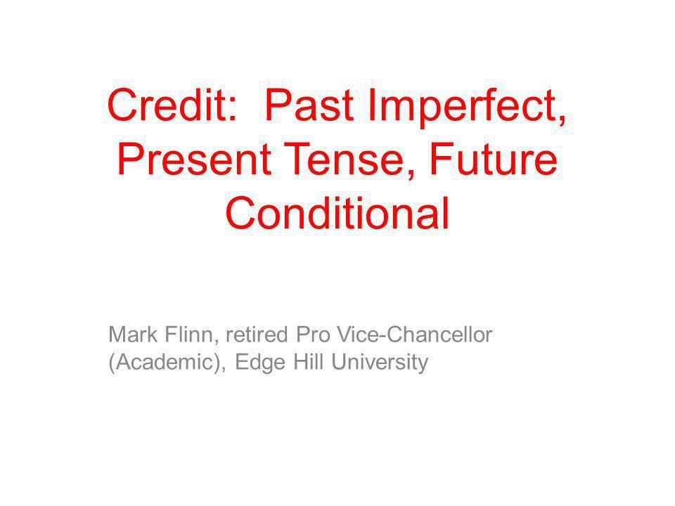 Credit: Past Imperfect, Present Tense, Future Conditional Mark Flinn, retired Pro Vice-Chancellor (Academic), Edge Hill University