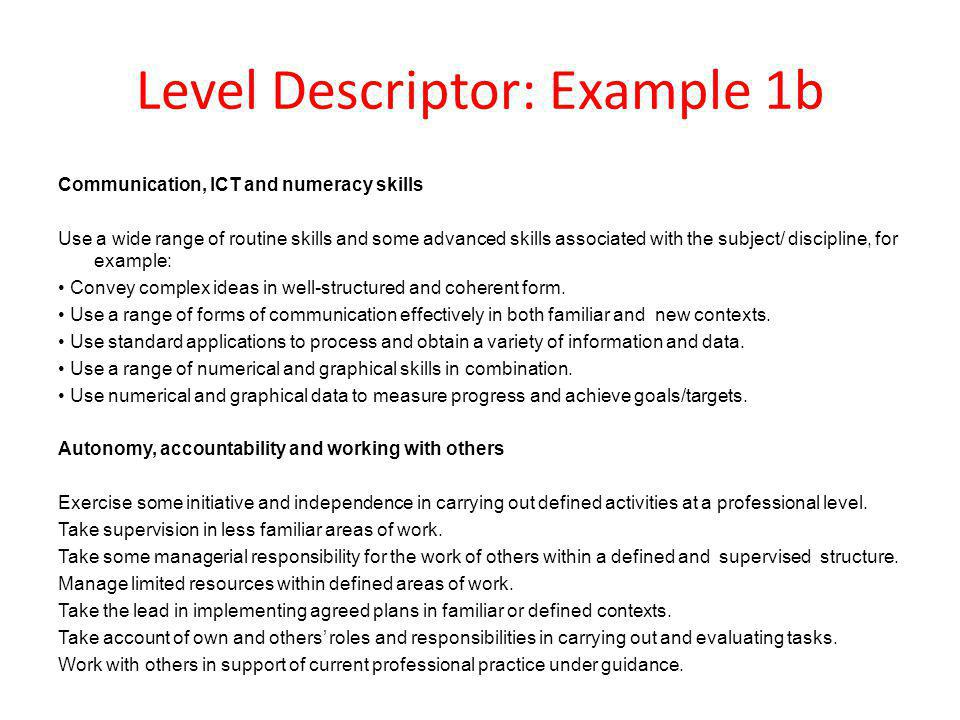 Level Descriptor: Example 1b Communication, ICT and numeracy skills Use a wide range of routine skills and some advanced skills associated with the su