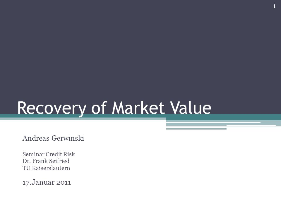 Recovery of Market Value Andreas Gerwinski Seminar Credit Risk Dr.
