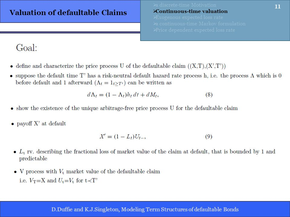 D.Duffie and K.J.Singleton, Modeling Term Structures of defaultable Bonds Valuation of defaultable Claims a discrete-time Motivation Continuous-time valuation Exogenous expected loss rate a continuous-time Markov formulation Price dependent expected loss rate 11