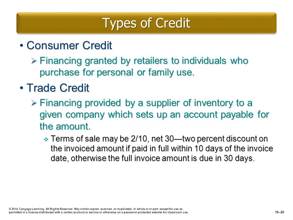 Types of Credit Consumer CreditConsumer Credit Financing granted by retailers to individuals who purchase for personal or family use. Financing grante