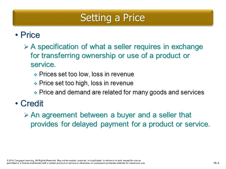 Setting a Price PricePrice A specification of what a seller requires in exchange for transferring ownership or use of a product or service. A specific