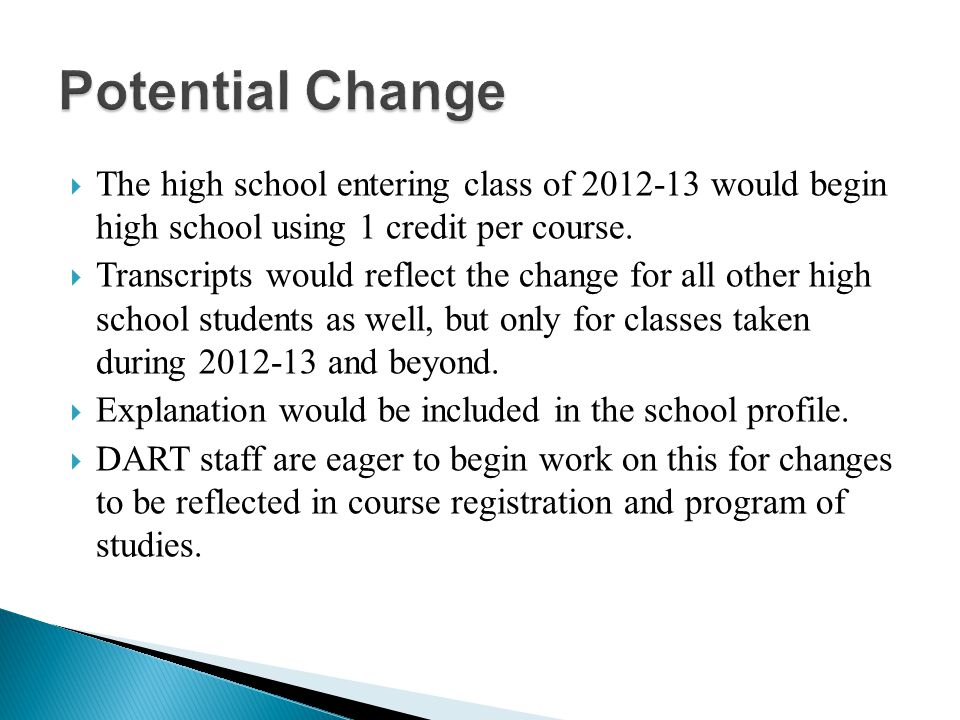 The high school entering class of 2012-13 would begin high school using 1 credit per course.