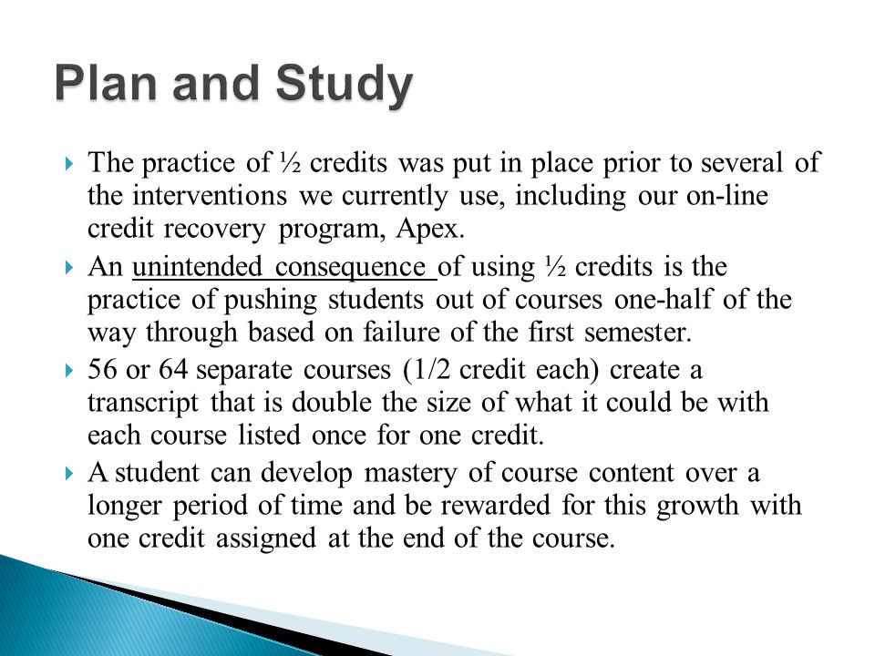 The practice of ½ credits was put in place prior to several of the interventions we currently use, including our on-line credit recovery program, Apex.