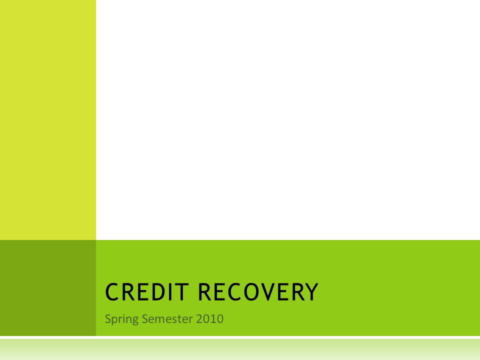 Spring Semester 2010 CREDIT RECOVERY