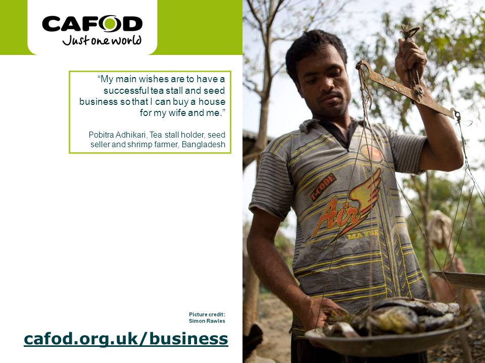 www.cafod.org.uk cafod.org.uk/cafod.org.uk/business My main wishes are to have a successful tea stall and seed business so that I can buy a house for my wife and me.