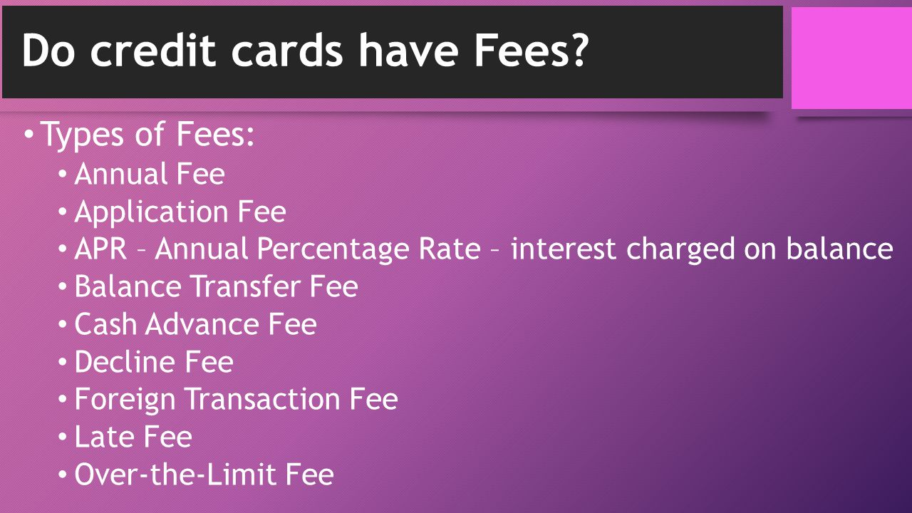 Do credit cards have Fees.