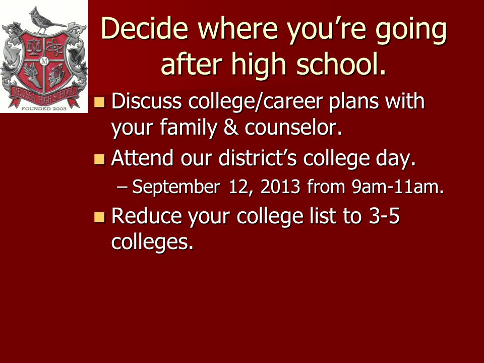 Decide where youre going after high school.