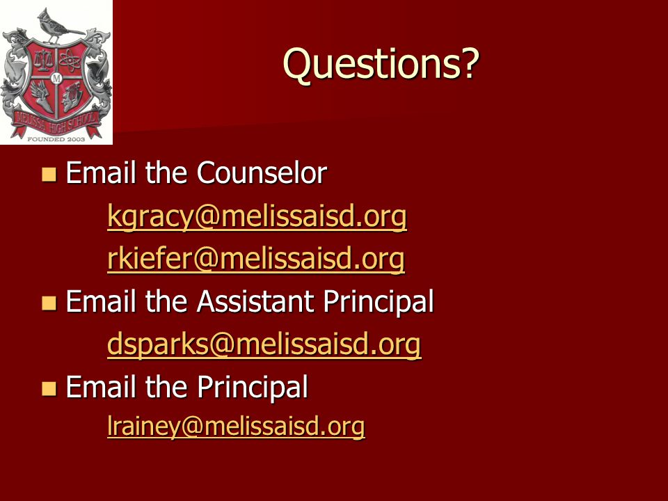 Questions? Email the Counselor Email the Counselor kgracy@melissaisd.org rkiefer@melissaisd.org Email the Assistant Principal Email the Assistant Prin