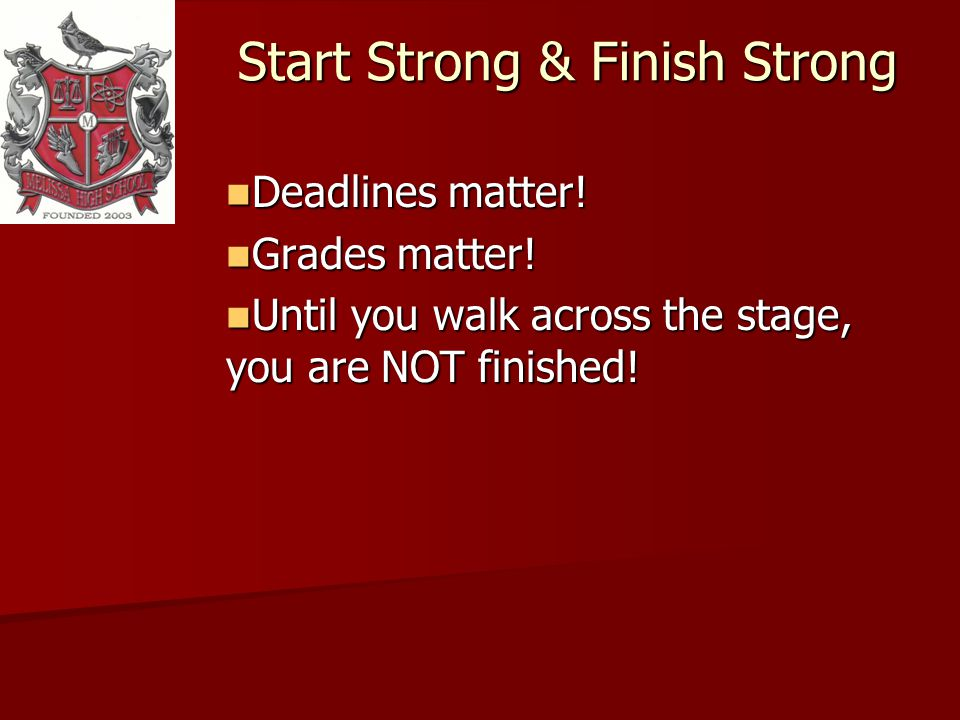 Start Strong & Finish Strong Deadlines matter. Deadlines matter.