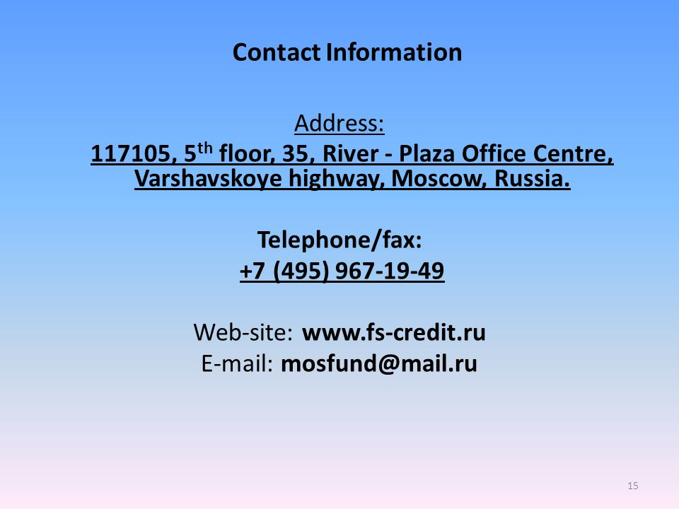 Contact Information Address: 117105, 5 th floor, 35, River - Plaza Office Centre, Varshavskoye highway, Moscow, Russia.