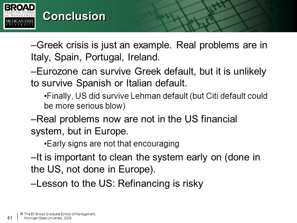 41 The Eli Broad Graduate School of Management, Michigan State University, 2008 Conclusion –Greek crisis is just an example.