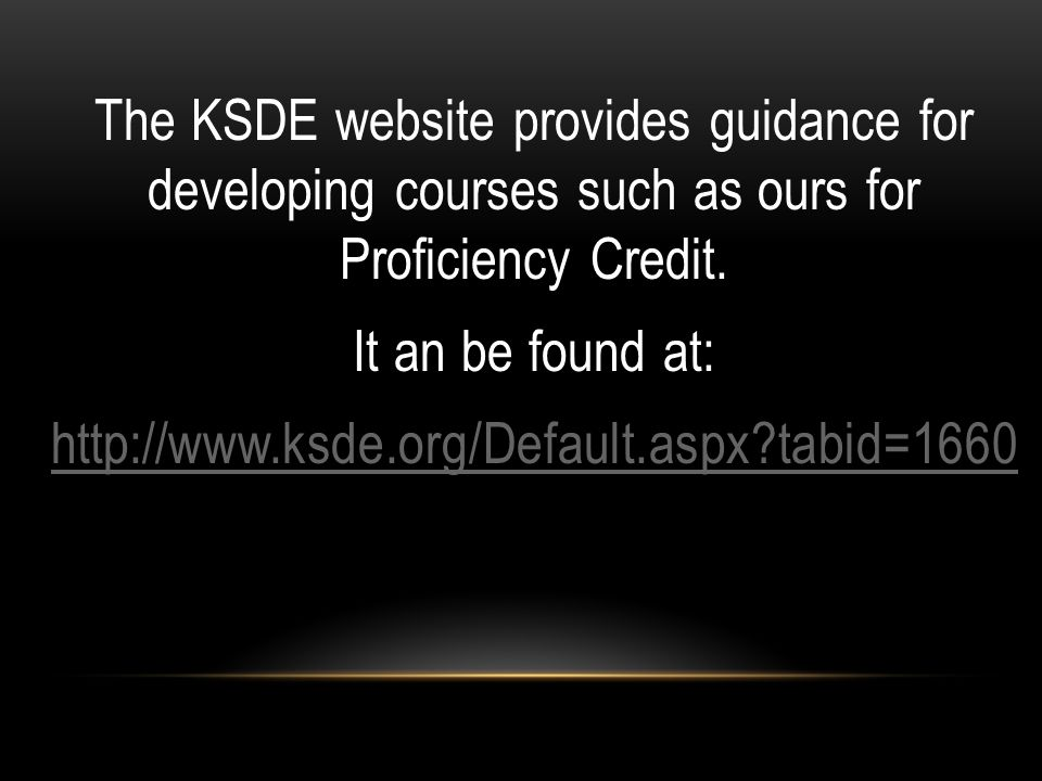 The KSDE website provides guidance for developing courses such as ours for Proficiency Credit.