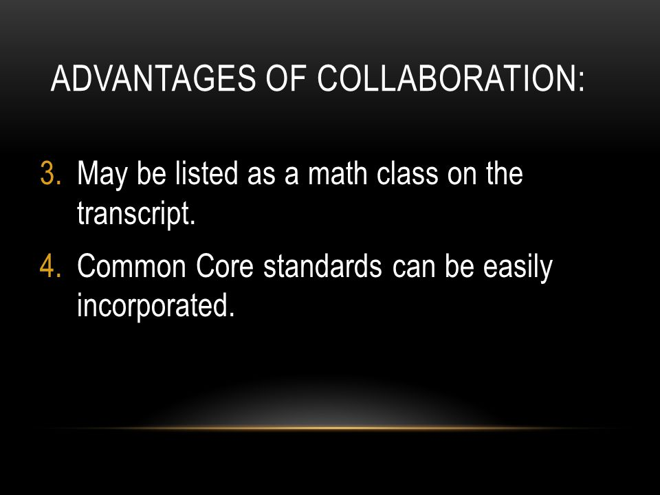 ADVANTAGES OF COLLABORATION: 3.May be listed as a math class on the transcript.