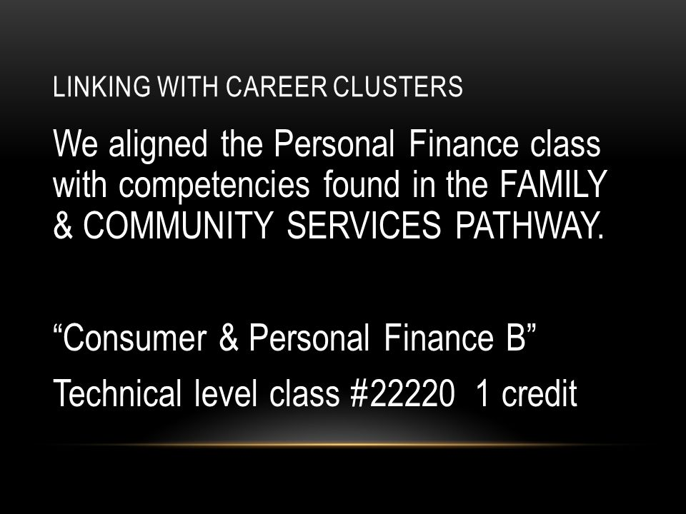 LINKING WITH CAREER CLUSTERS We aligned the Personal Finance class with competencies found in the FAMILY & COMMUNITY SERVICES PATHWAY.