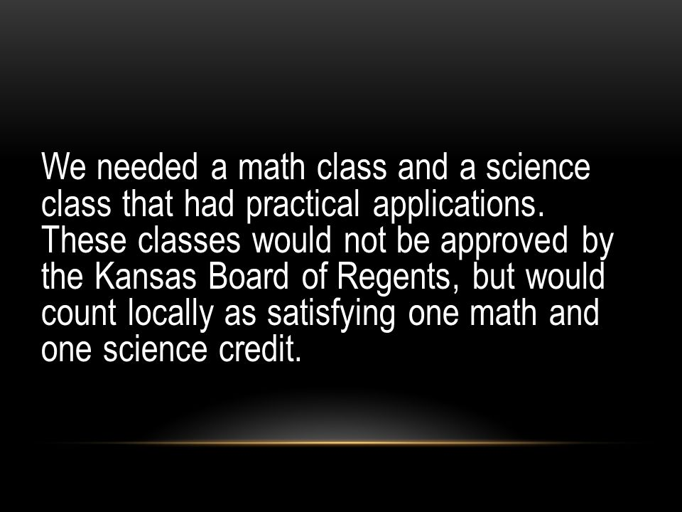We needed a math class and a science class that had practical applications.