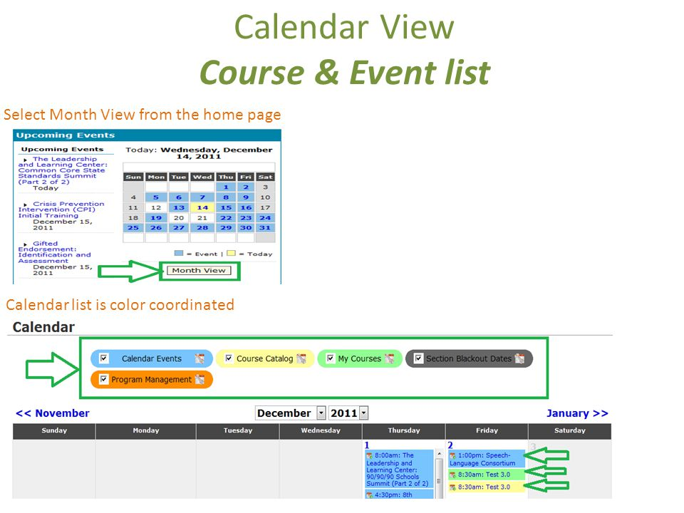 Calendar View Course & Event list Select Month View from the home page Calendar list is color coordinated