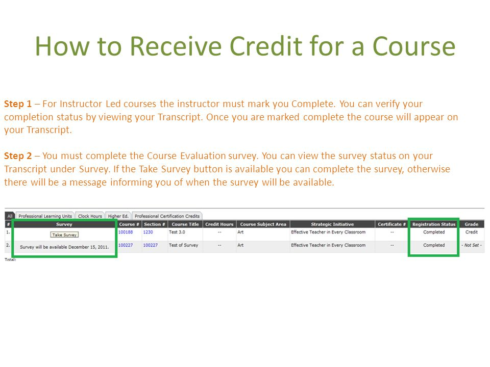How to Receive Credit for a Course Step 1 – For Instructor Led courses the instructor must mark you Complete.