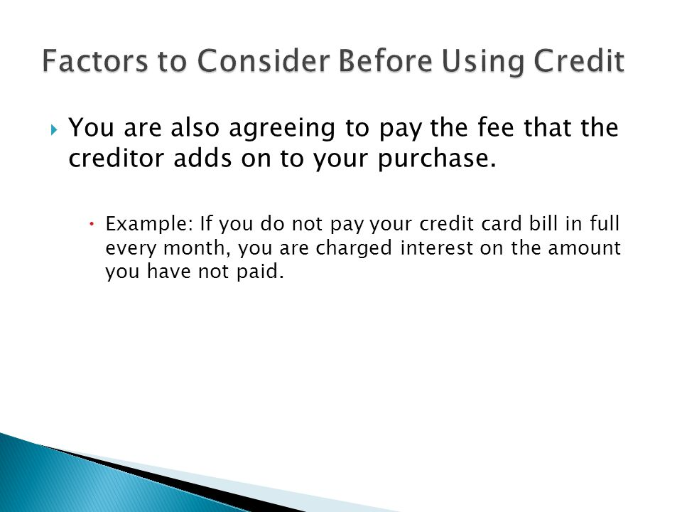 You are also agreeing to pay the fee that the creditor adds on to your purchase.