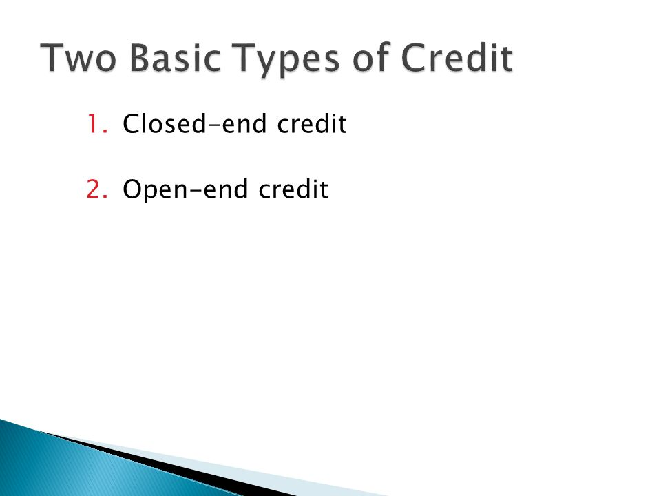 1.Closed-end credit 2.Open-end credit