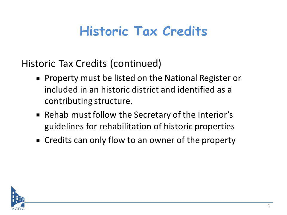 Historic Tax Credits Historic Tax Credits (continued) Property must be listed on the National Register or included in an historic district and identified as a contributing structure.
