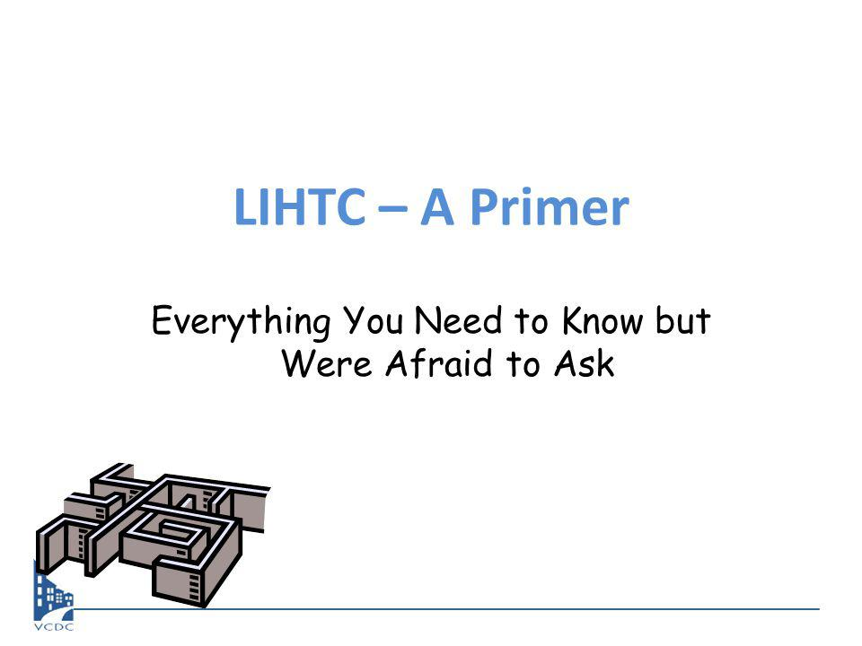 LIHTC – A Primer Everything You Need to Know but Were Afraid to Ask