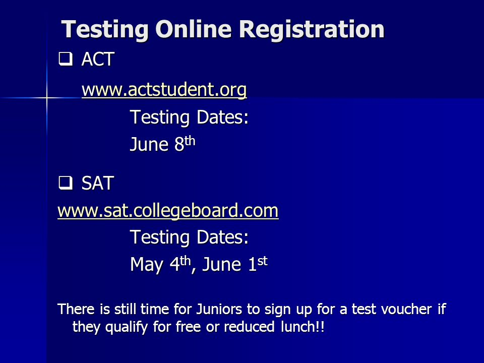 Testing Online Registration ACT ACT www.actstudent.org ww.actstudent.org Testing Dates: June 8 th SAT SAT www.sat.collegeboard.com Testing Dates: Test