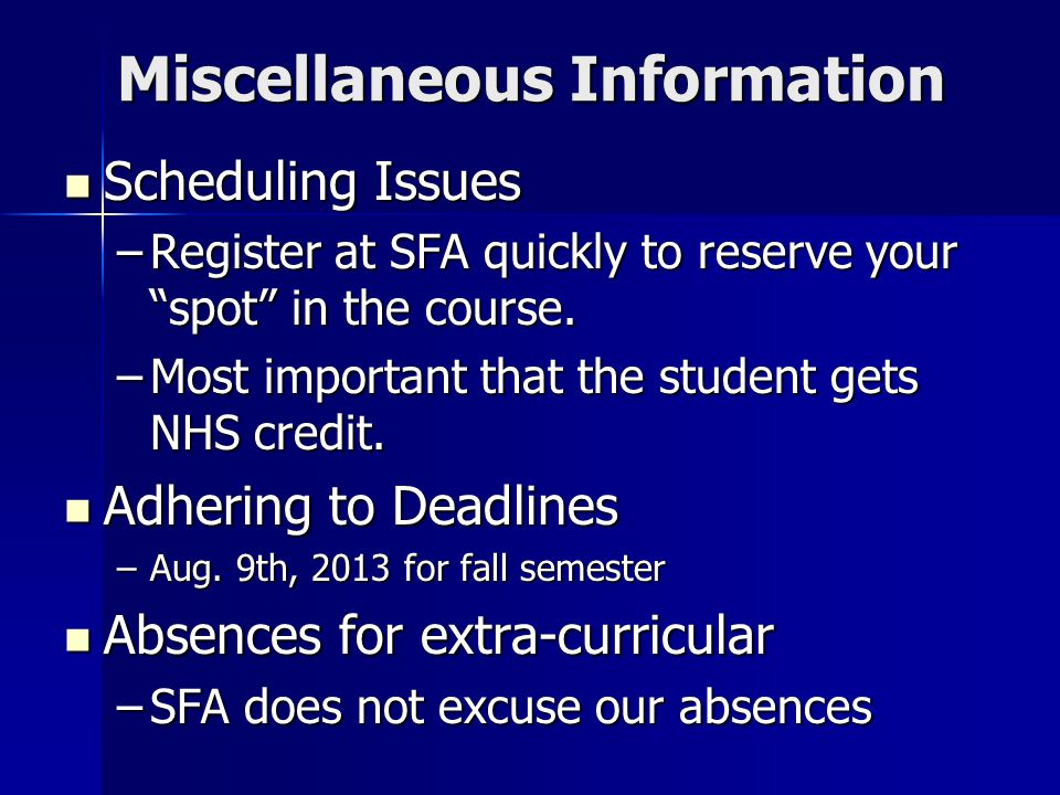 Miscellaneous Information Scheduling Issues Scheduling Issues –Register at SFA quickly to reserve your spot in the course. –Most important that the st